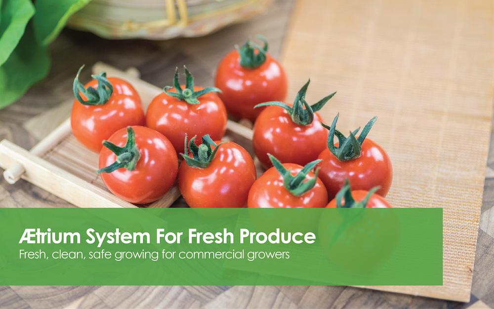AEtrium System for Fresh Produce